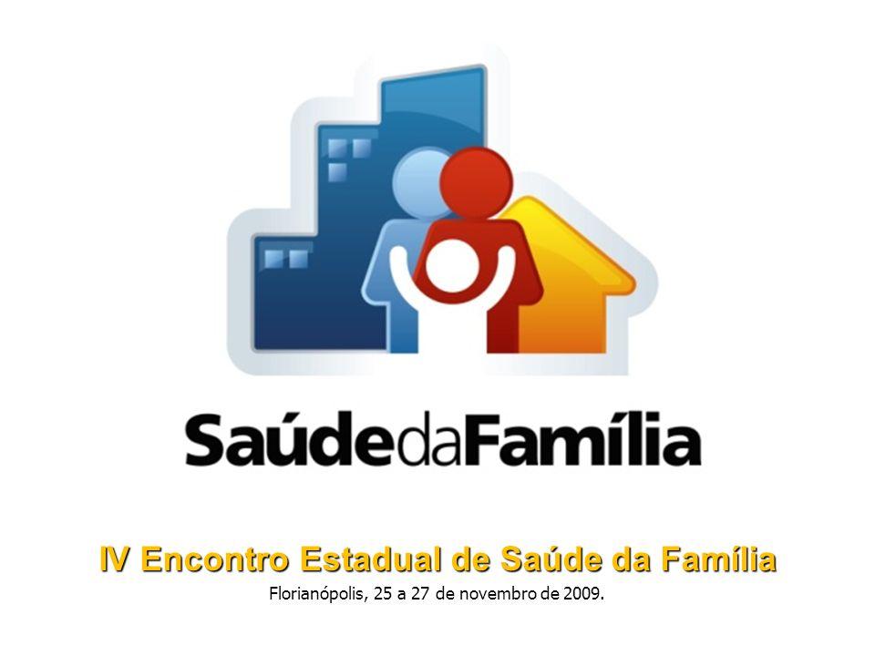 IV Encontro Estadual de Saúde da Família Florianópolis, 25 a 27 de novembro de 2009.