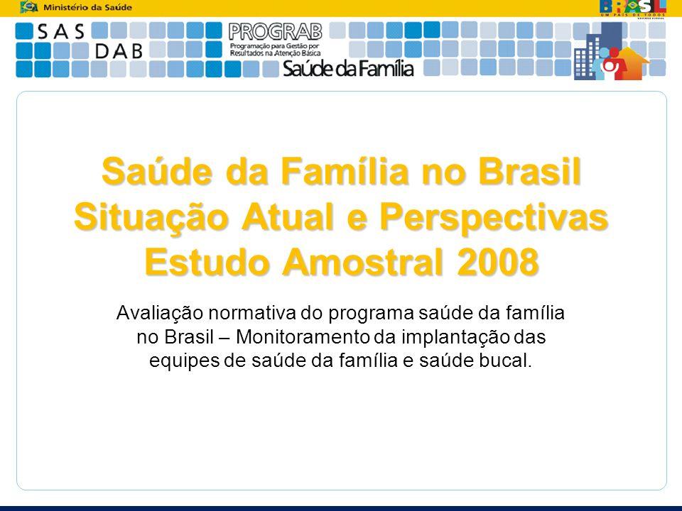 Saúde da Família no Brasil Situação Atual e Perspectivas Estudo Amostral 2008 Avaliação normativa do programa saúde da família no Brasil – Monitoramen
