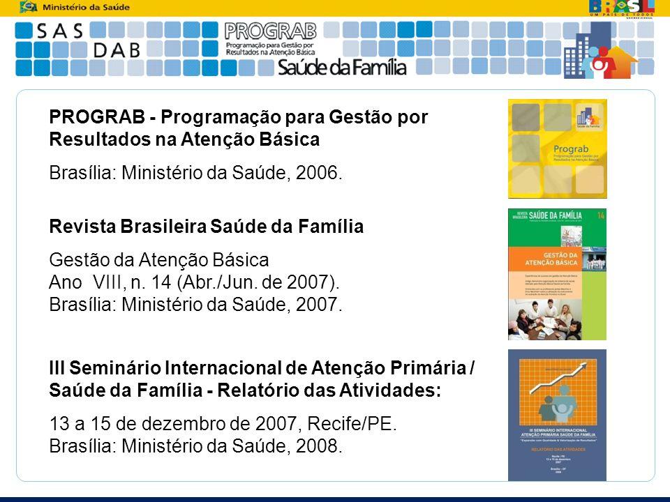 Revista Brasileira Saúde da Família Gestão da Atenção Básica Ano VIII, n. 14 (Abr./Jun. de 2007). Brasília: Ministério da Saúde, 2007. III Seminário I