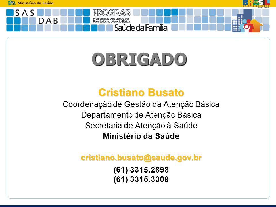 Cristiano Busato Coordenação de Gestão da Atenção Básica Departamento de Atenção Básica Secretaria de Atenção à Saúde Ministério da Saúdecristiano.bus