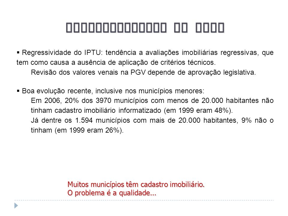 Singularidades do IPTU Regressividade do IPTU: tendência a avaliações imobiliárias regressivas, que tem como causa a ausência de aplicação de critério