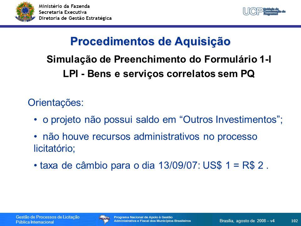 Ministério da Fazenda Secretaria Executiva Diretoria de Gestão Estratégica 102 Gestão de Processos de Licitação Pública Internacional Brasília, agosto