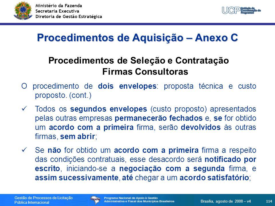 Ministério da Fazenda Secretaria Executiva Diretoria de Gestão Estratégica 114 Gestão de Processos de Licitação Pública Internacional Brasília, agosto