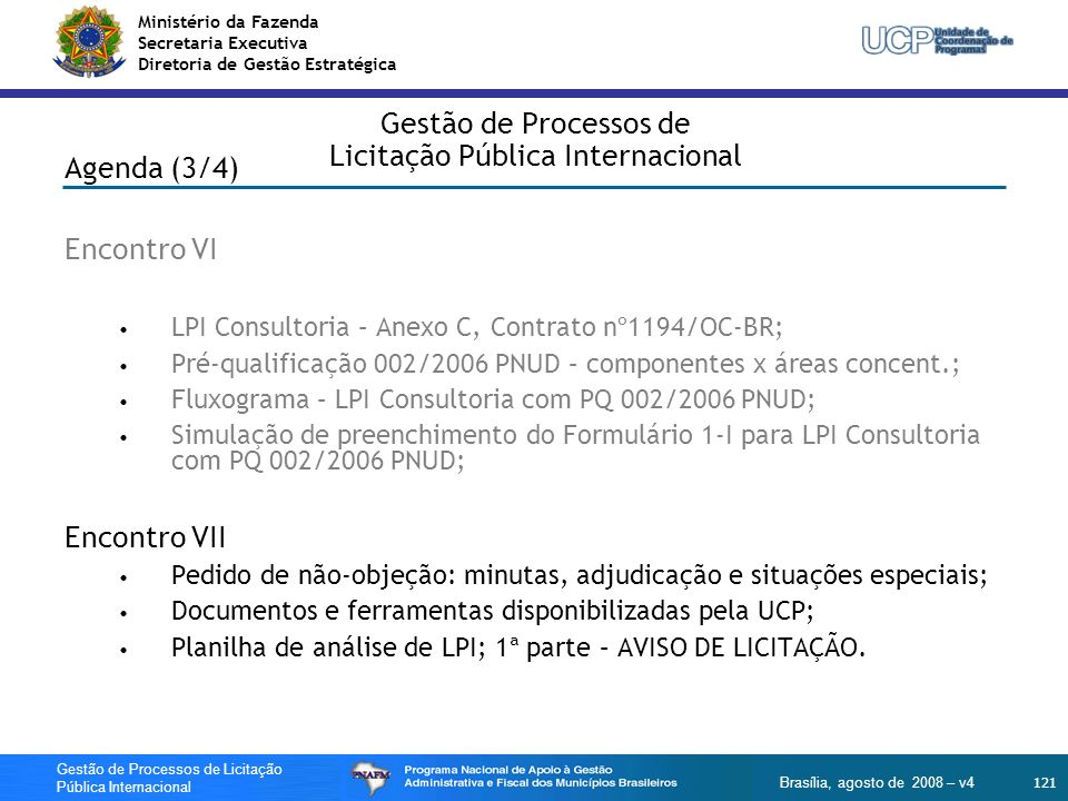 Ministério da Fazenda Secretaria Executiva Diretoria de Gestão Estratégica 121 Gestão de Processos de Licitação Pública Internacional Brasília, agosto