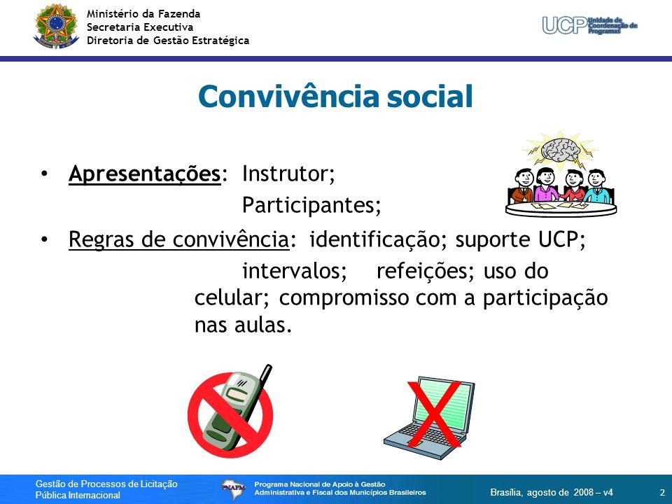 Ministério da Fazenda Secretaria Executiva Diretoria de Gestão Estratégica 133 Gestão de Processos de Licitação Pública Internacional Brasília, agosto de 2008 – v4 Obrigado .