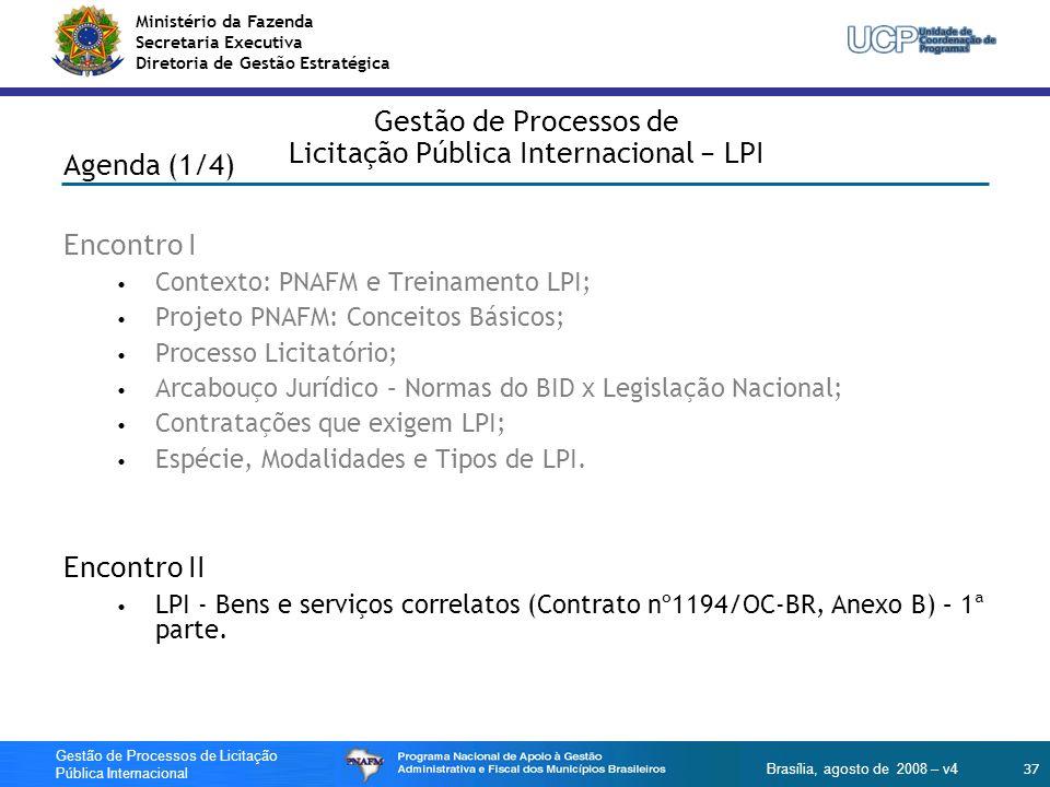 Ministério da Fazenda Secretaria Executiva Diretoria de Gestão Estratégica 37 Gestão de Processos de Licitação Pública Internacional Brasília, agosto