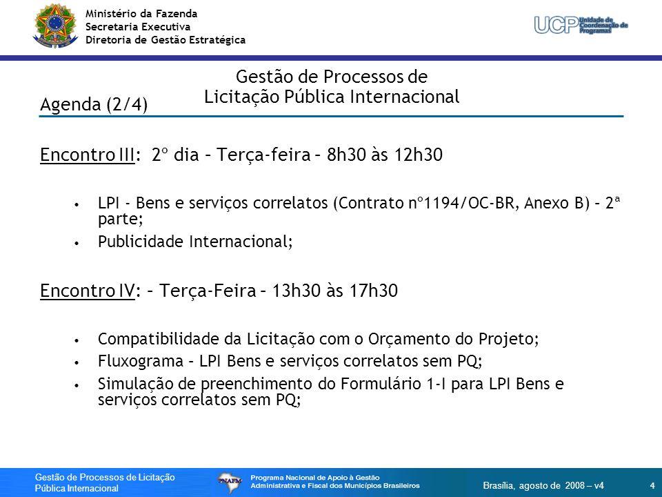 Ministério da Fazenda Secretaria Executiva Diretoria de Gestão Estratégica 5 Gestão de Processos de Licitação Pública Internacional Brasília, agosto de 2008 – v4 Gestão de Processos de Licitação Pública Internacional Agenda (3/4) Encontro V: 3º dia – Quarta-feira - 8h30 às 12h300 LPI Consultoria – Anexo C, Contrato nº1194/OC-BR; Pré-qualificação 002/2006 PNUD – componentes x áreas concent.; Fluxograma – LPI Consultoria com PQ 002/2006 PNUD; Simulação de preenchimento do Formulário 1-I para LPI Consultoria com PQ 002/2006 PNUD; Encontro VI: 3º dia – Quarta-feira - 13h30 às 17h30 Pedido de não-objeção: minutas, adjudicação e situações especiais; Documentos e ferramentas disponibilizadas pela UCP; Planilha de análise de LPI; 1ª parte – AVISO DE LICITAÇÃO.