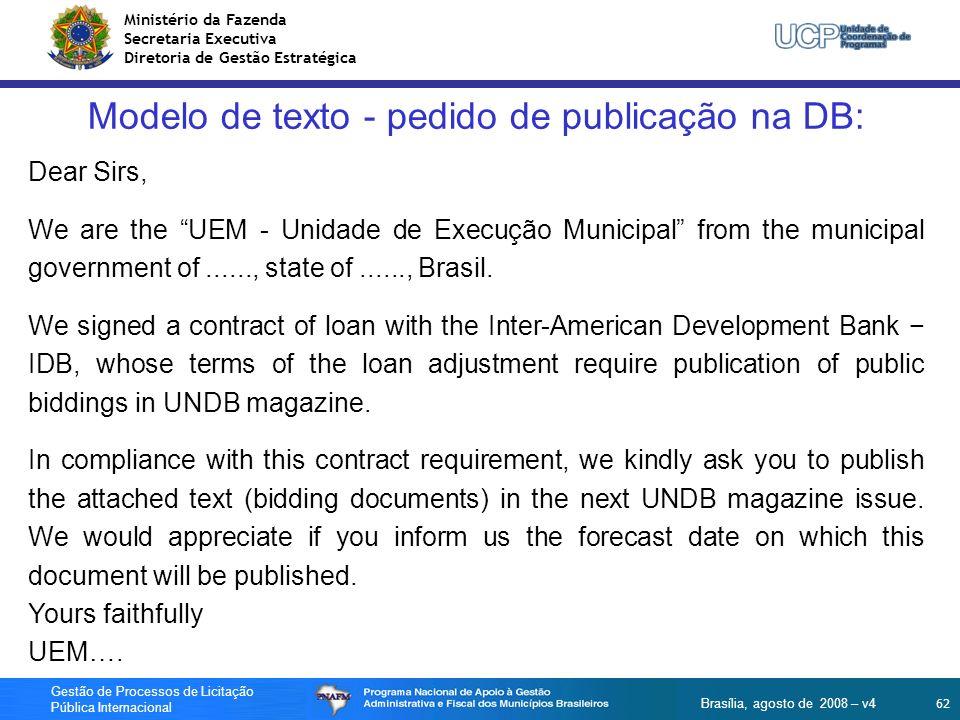 Ministério da Fazenda Secretaria Executiva Diretoria de Gestão Estratégica 62 Gestão de Processos de Licitação Pública Internacional Brasília, agosto