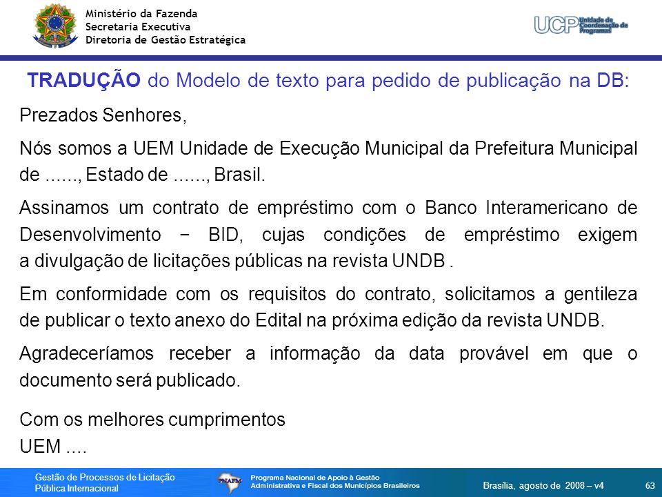 Ministério da Fazenda Secretaria Executiva Diretoria de Gestão Estratégica 63 Gestão de Processos de Licitação Pública Internacional Brasília, agosto