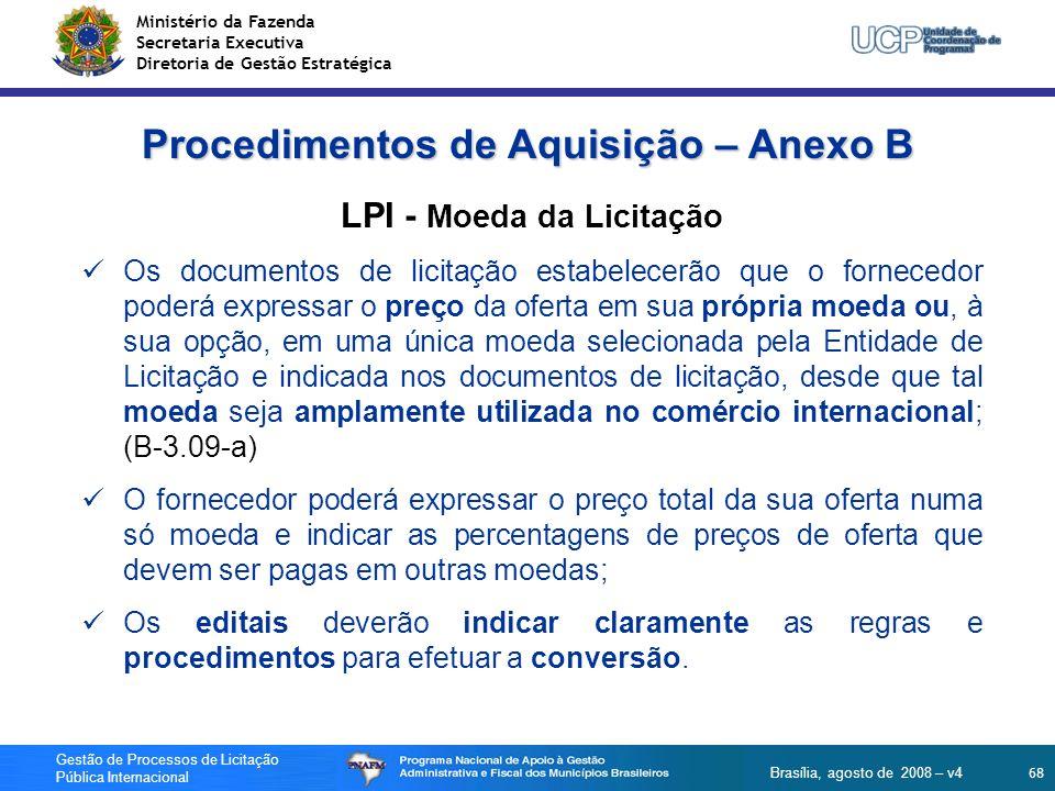 Ministério da Fazenda Secretaria Executiva Diretoria de Gestão Estratégica 68 Gestão de Processos de Licitação Pública Internacional Brasília, agosto
