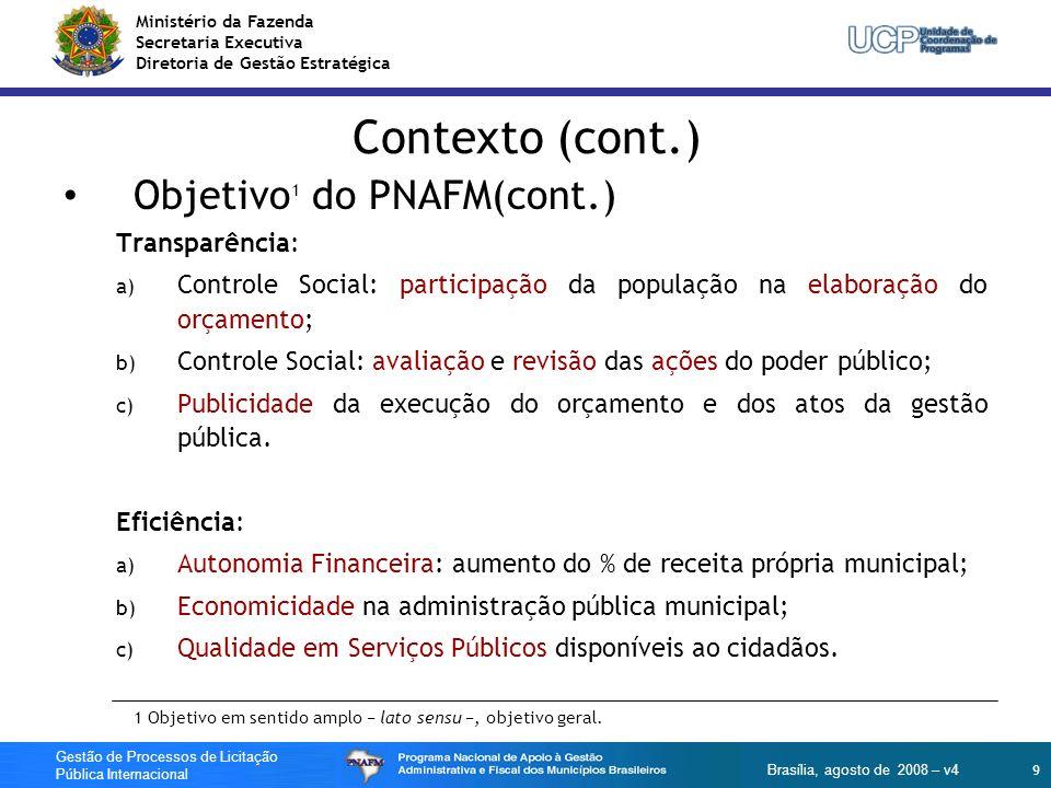 Ministério da Fazenda Secretaria Executiva Diretoria de Gestão Estratégica 10 Gestão de Processos de Licitação Pública Internacional Brasília, agosto de 2008 – v4 Contexto (continuação) Estrutura do Planejamento Estratégico Missão - representa sua razão de ser/existir.