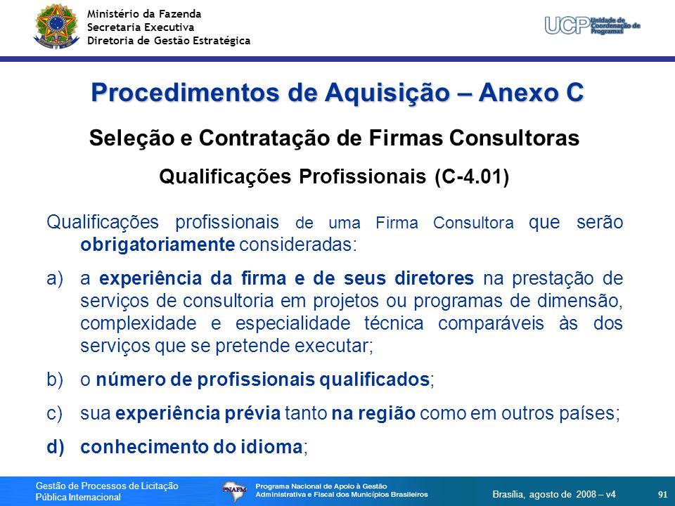 Ministério da Fazenda Secretaria Executiva Diretoria de Gestão Estratégica 91 Gestão de Processos de Licitação Pública Internacional Brasília, agosto