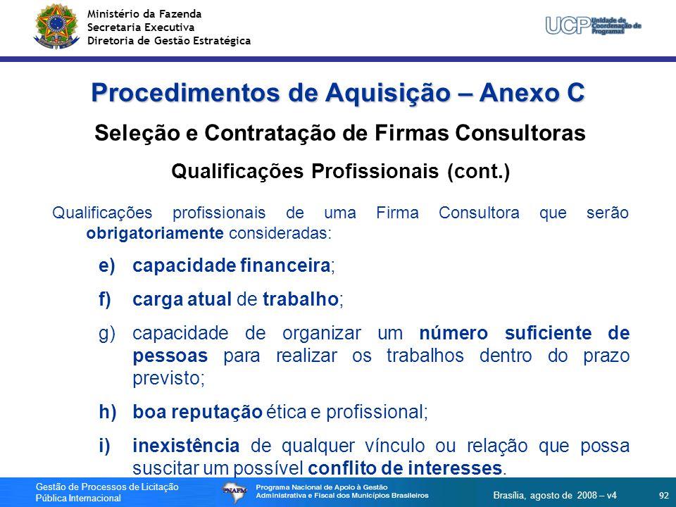 Ministério da Fazenda Secretaria Executiva Diretoria de Gestão Estratégica 92 Gestão de Processos de Licitação Pública Internacional Brasília, agosto