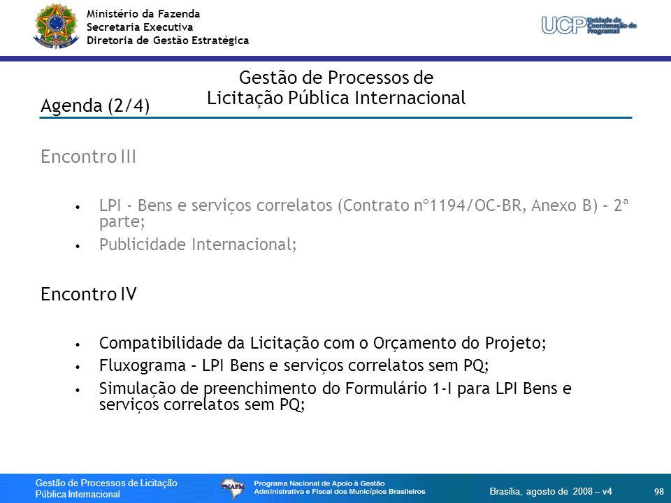 Ministério da Fazenda Secretaria Executiva Diretoria de Gestão Estratégica 98 Gestão de Processos de Licitação Pública Internacional Brasília, agosto