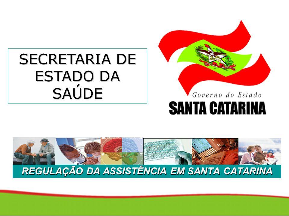 SECRETARIA DE ESTADO DA SAÚDE REGULAÇÃO DA ASSISTÊNCIA EM SANTA CATARINA