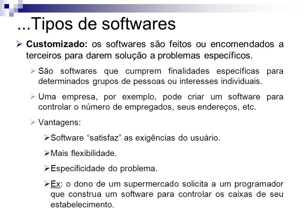 Padronizado: os softwares são pacotes fechados, podem ser comprados ou alugados.