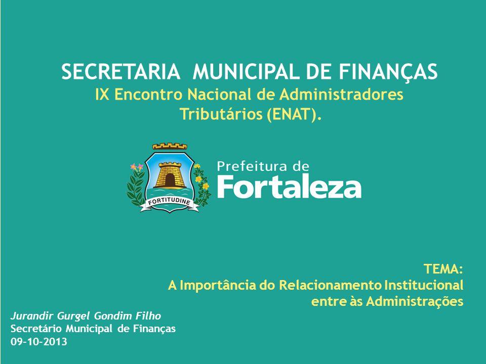 SECRETARIA MUNICIPAL DE FINANÇAS IX Encontro Nacional de Administradores Tributários (ENAT). TEMA: A Importância do Relacionamento Institucional entre