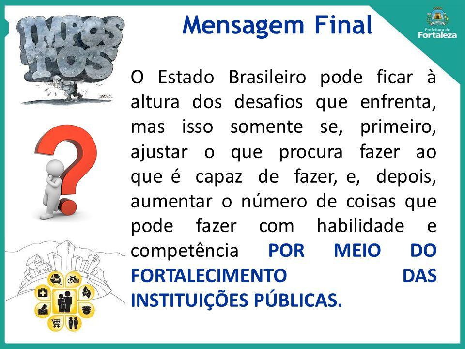 Mensagem Final 3 O Estado Brasileiro pode ficar à altura dos desafios que enfrenta, mas isso somente se, primeiro, ajustar o que procura fazer ao que