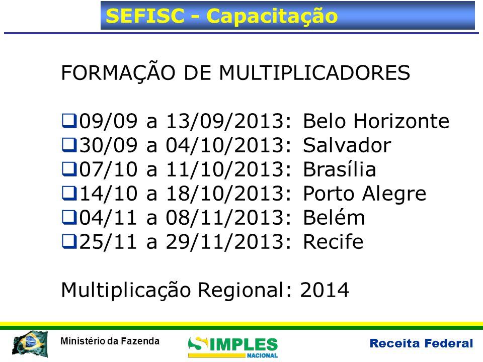Receita Federal Ministério da Fazenda FORMAÇÃO DE MULTIPLICADORES 09/09 a 13/09/2013: Belo Horizonte 30/09 a 04/10/2013: Salvador 07/10 a 11/10/2013: