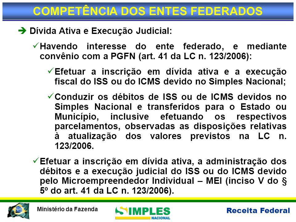 Receita Federal Ministério da Fazenda Dívida Ativa e Execução Judicial: Havendo interesse do ente federado, e mediante convênio com a PGFN (art. 41 da