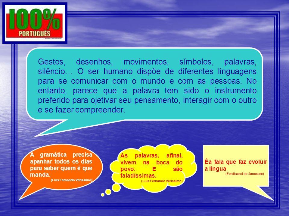 Gestos, desenhos, movimentos, símbolos, palavras, silêncio… O ser humano dispõe de diferentes linguagens para se comunicar com o mundo e com as pessoa