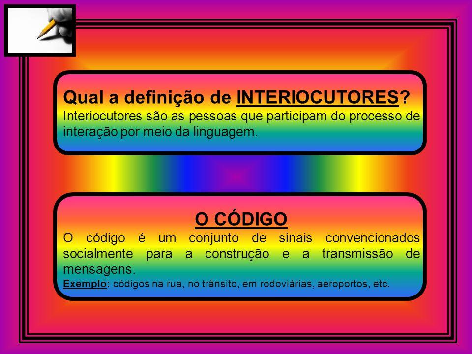 Qual a definição de INTERIOCUTORES? Interiocutores são as pessoas que participam do processo de interação por meio da linguagem. O CÓDIGO O código é u