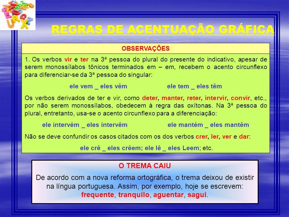 REGRAS DE ACENTUAÇÃO GRÁFICA O TREMA CAIU De acordo com a nova reforma ortográfica, o trema deixou de existir na língua portuguesa. Assim, por exemplo