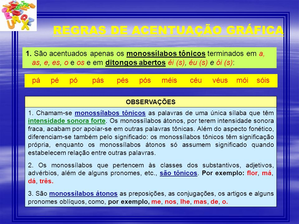 REGRAS DE ACENTUAÇÃO GRÁFICA 1. São acentuados apenas os monossílabos tônicos terminados em a, as, e, es, o e os e em ditongos abertos éi (s), éu (s)