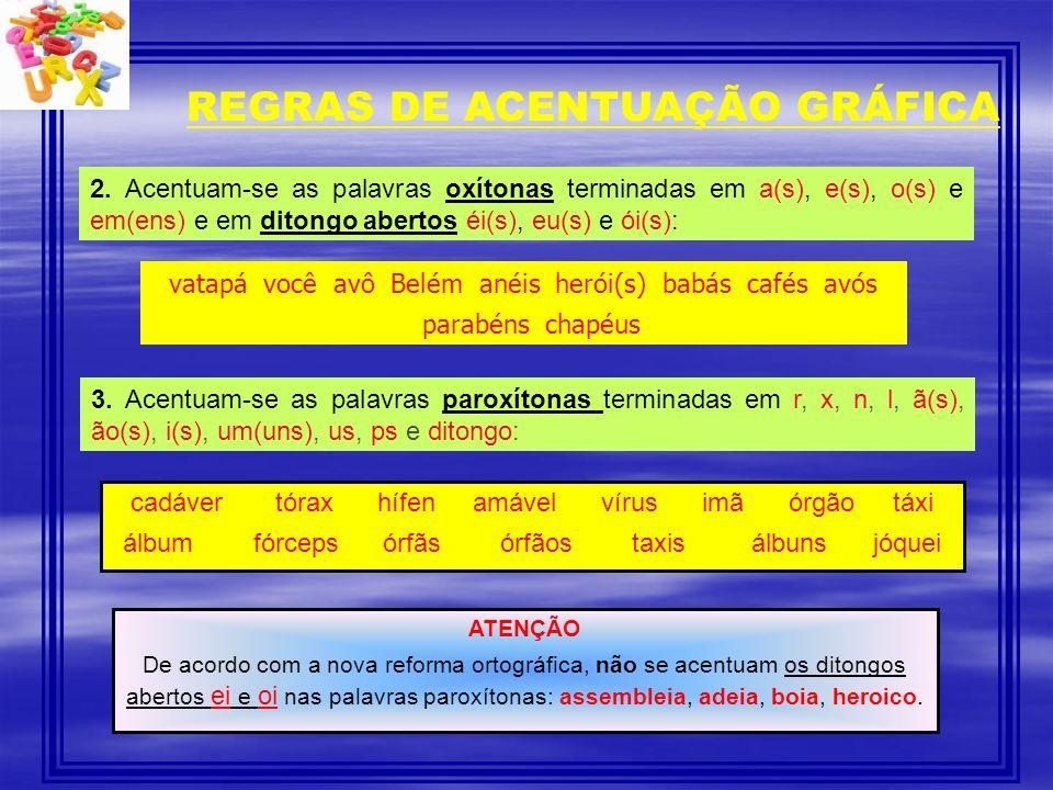 REGRAS DE ACENTUAÇÃO GRÁFICA 2. Acentuam-se as palavras oxítonas terminadas em a(s), e(s), o(s) e em(ens) e em ditongo abertos éi(s), eu(s) e ói(s): v