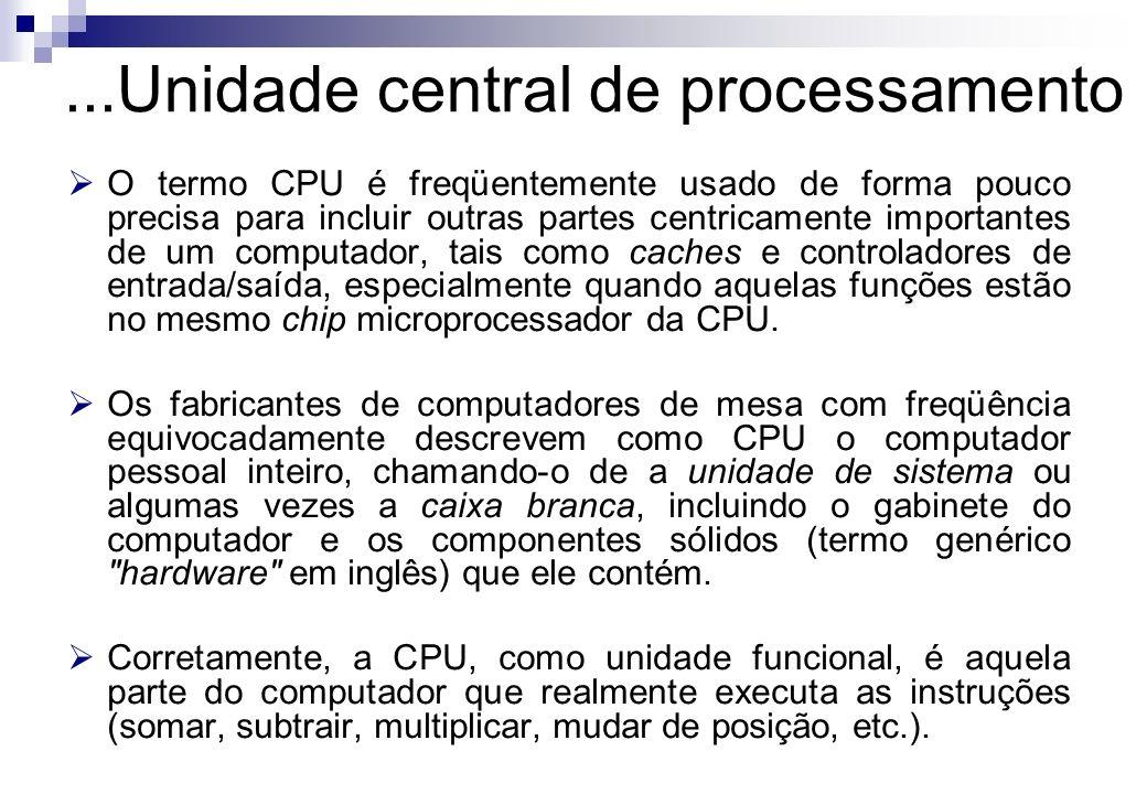 O termo CPU é freqüentemente usado de forma pouco precisa para incluir outras partes centricamente importantes de um computador, tais como caches e co
