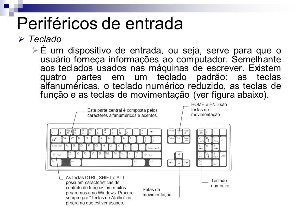 Periféricos de entrada Teclado É um dispositivo de entrada, ou seja, serve para que o usuário forneça informações ao computador. Semelhante aos teclad
