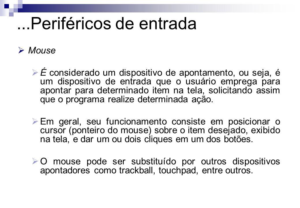 ...Periféricos de entrada Mouse É considerado um dispositivo de apontamento, ou seja, é um dispositivo de entrada que o usuário emprega para apontar p