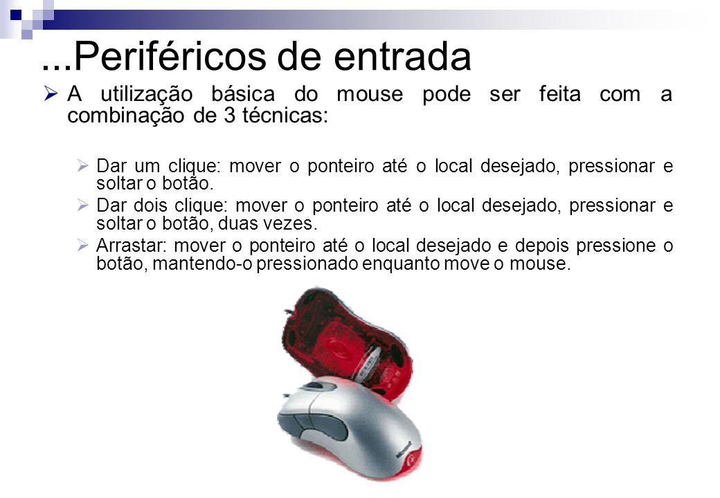 ...Periféricos de entrada A utilização básica do mouse pode ser feita com a combinação de 3 técnicas: Dar um clique: mover o ponteiro até o local dese