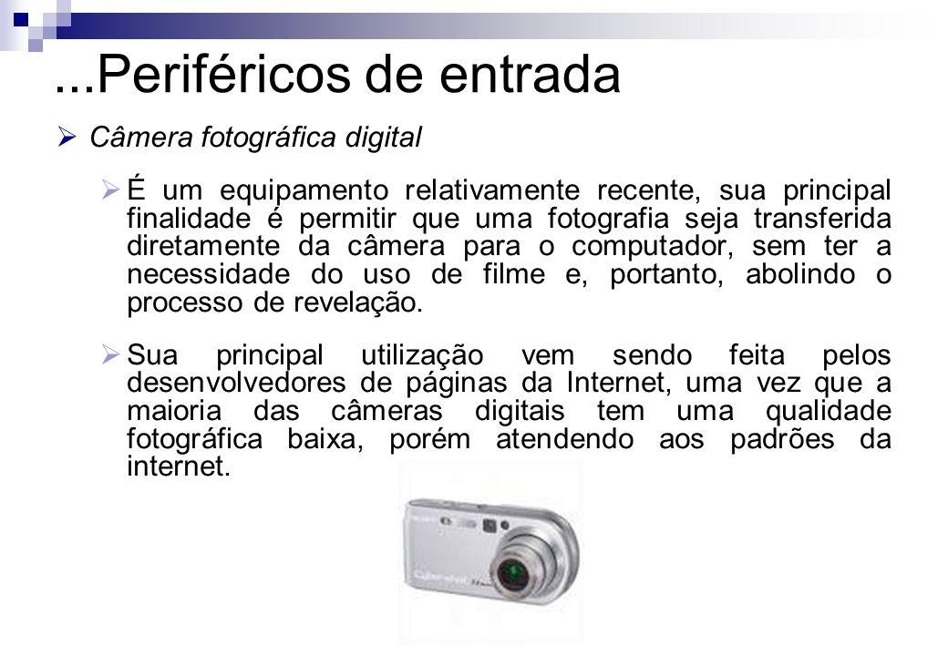 ...Periféricos de entrada Câmera fotográfica digital É um equipamento relativamente recente, sua principal finalidade é permitir que uma fotografia se
