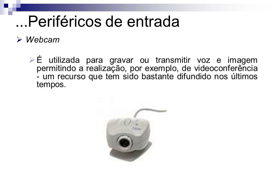 ...Periféricos de entrada Webcam É utilizada para gravar ou transmitir voz e imagem permitindo a realização, por exemplo, de videoconferência - um rec