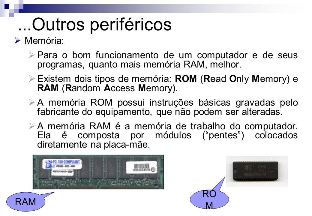 Memória: Para o bom funcionamento de um computador e de seus programas, quanto mais memória RAM, melhor. Existem dois tipos de memória: ROM (Read Only
