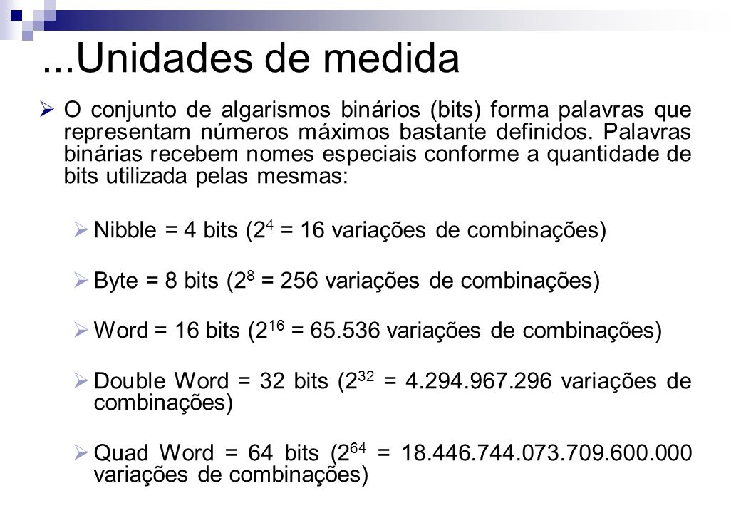 O conjunto de algarismos binários (bits) forma palavras que representam números máximos bastante definidos. Palavras binárias recebem nomes especiais