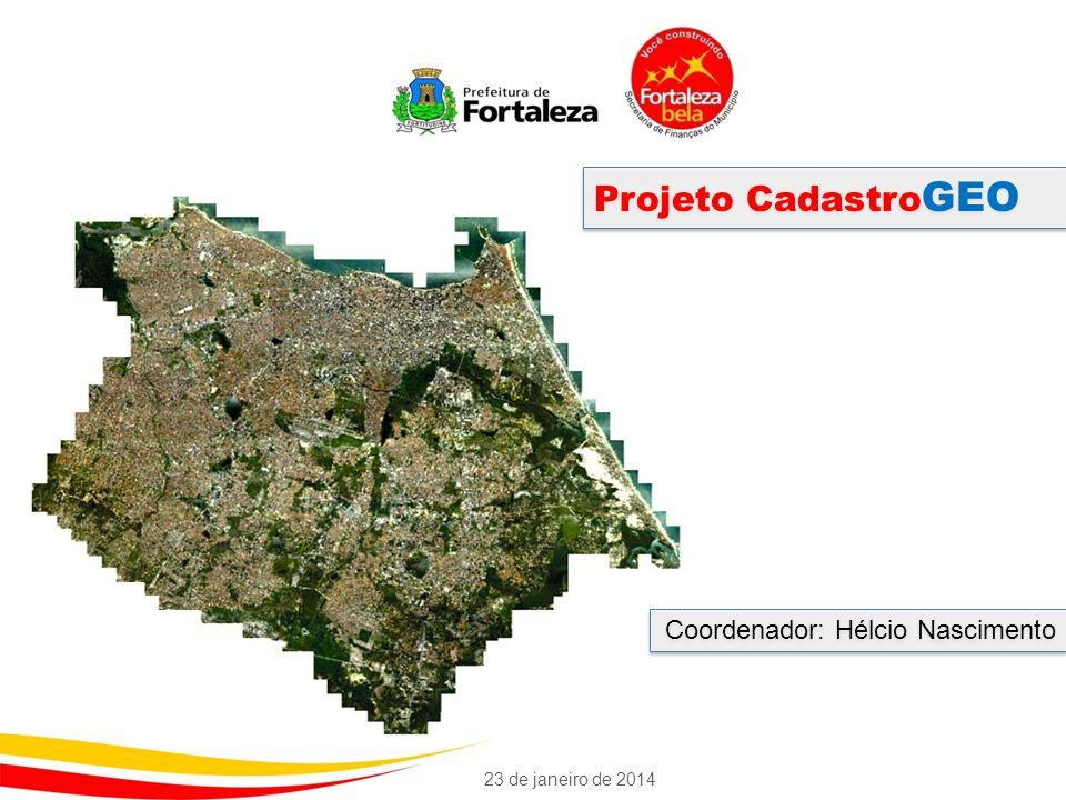 Projeto Cadastro GEO Coordenador: Hélcio Nascimento 23 de janeiro de 2014