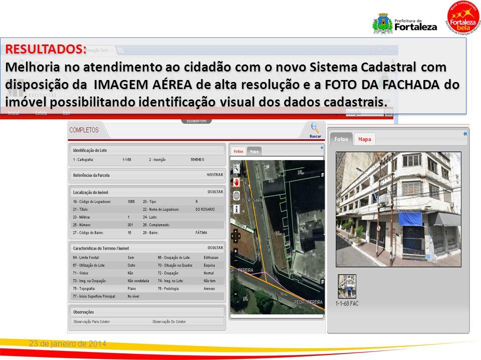 23 de janeiro de 2014 RESULTADOS: Melhoria no atendimento ao cidadão com o novo Sistema Cadastral com disposição da IMAGEM AÉREA de alta resolução e a