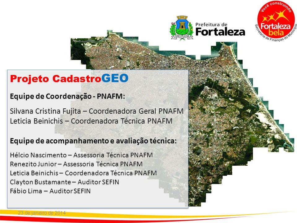 23 de janeiro de 2014 Projeto Cadastro GEO Equipe de Coordenação - PNAFM: Silvana Cristina Fujita – Coordenadora Geral PNAFM Leticia Beinichis – Coord