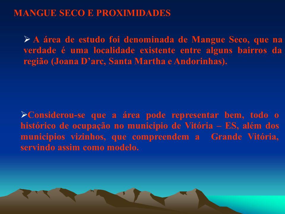 MANGUE SECO E PROXIMIDADES A área de estudo foi denominada de Mangue Seco, que na verdade é uma localidade existente entre alguns bairros da região (J