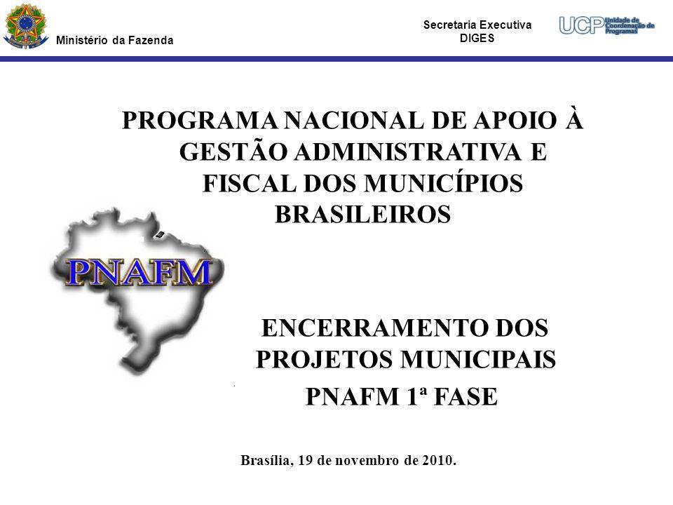 Ministério da Fazenda Secretaria Executiva DIGES 1 1 Ministério da Fazenda Secretaria Executiva DIGES Brasília, 19 de novembro de 2010. PROGRAMA NACIO