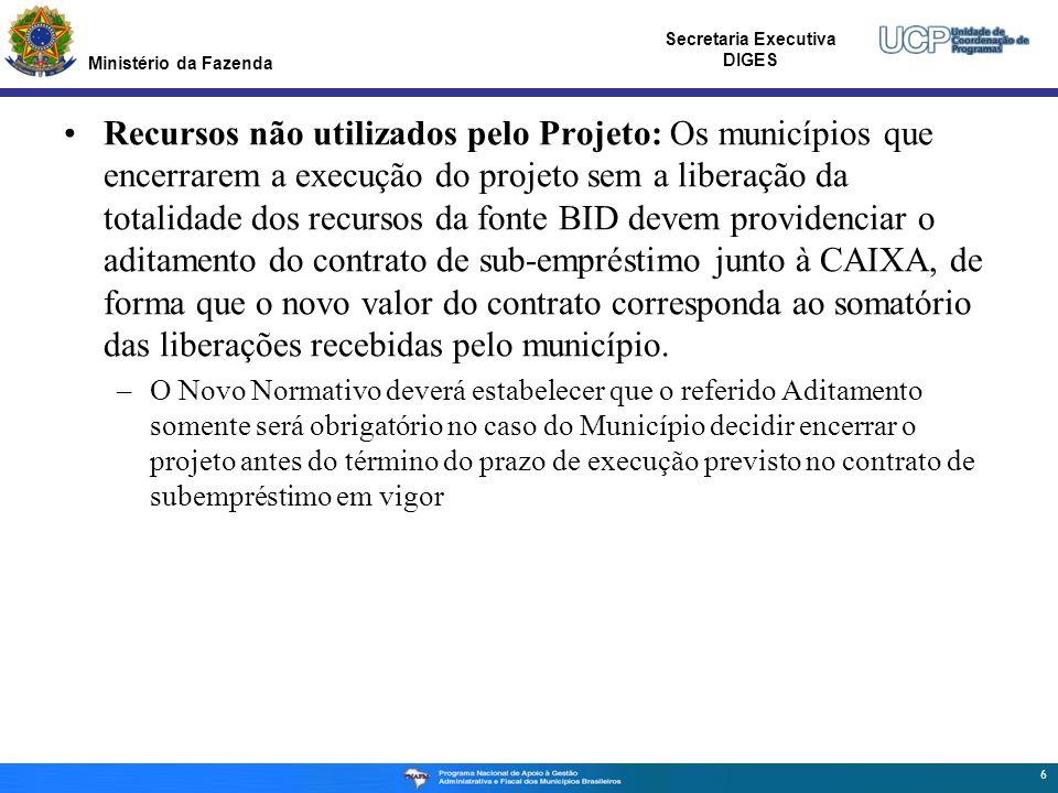Ministério da Fazenda Secretaria Executiva DIGES Recursos não utilizados pelo Projeto: Os municípios que encerrarem a execução do projeto sem a libera