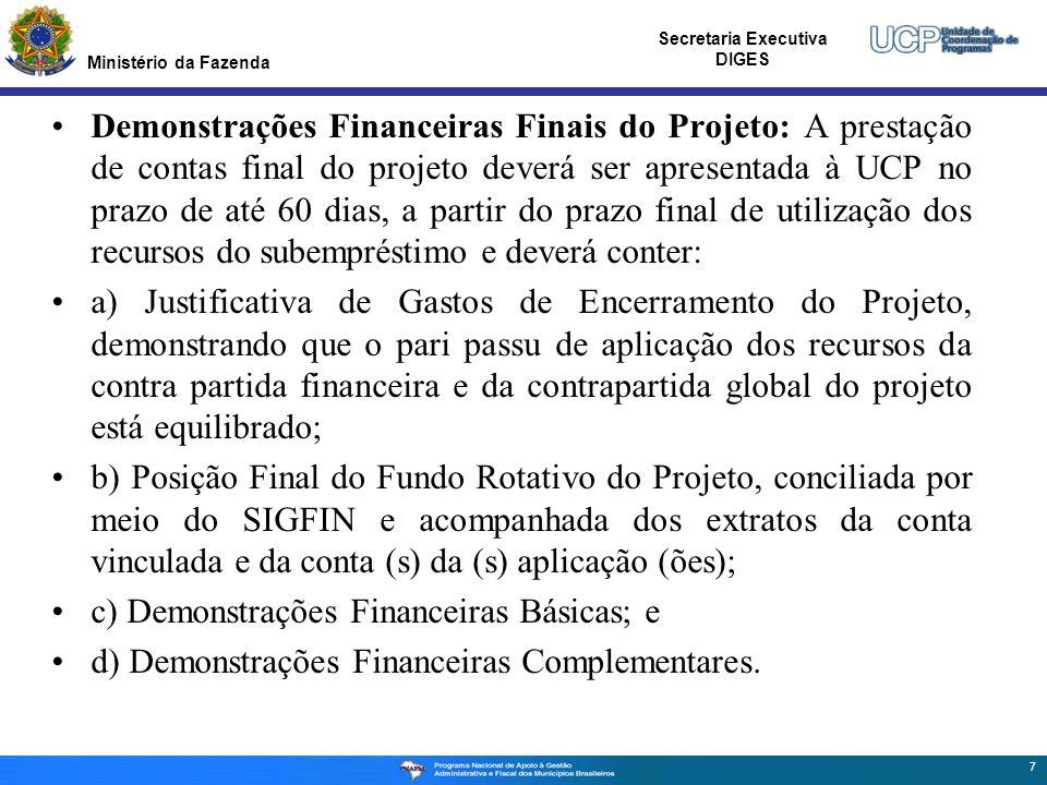 Ministério da Fazenda Secretaria Executiva DIGES Demonstrações Financeiras Finais do Projeto: A prestação de contas final do projeto deverá ser aprese