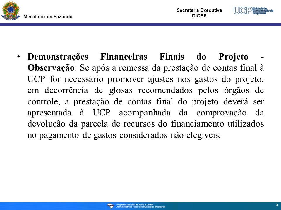 Ministério da Fazenda Secretaria Executiva DIGES Demonstrações Financeiras Finais do Projeto - Observação: Se após a remessa da prestação de contas fi