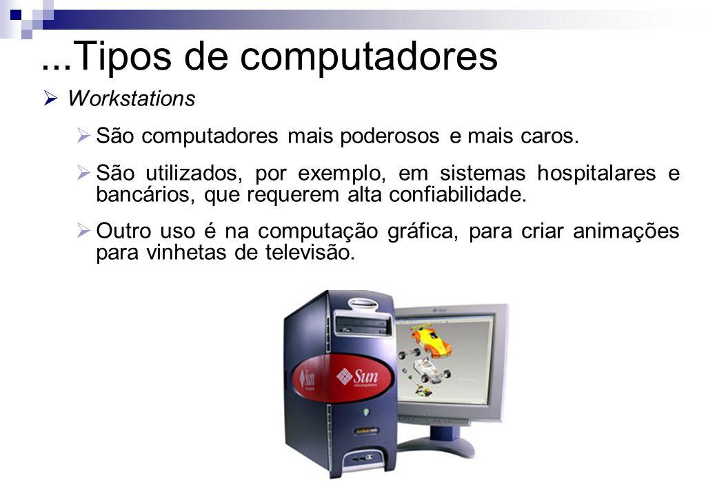 Workstations São computadores mais poderosos e mais caros. São utilizados, por exemplo, em sistemas hospitalares e bancários, que requerem alta confia