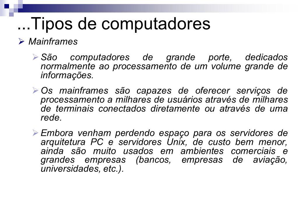 Mainframes São computadores de grande porte, dedicados normalmente ao processamento de um volume grande de informações. Os mainframes são capazes de o