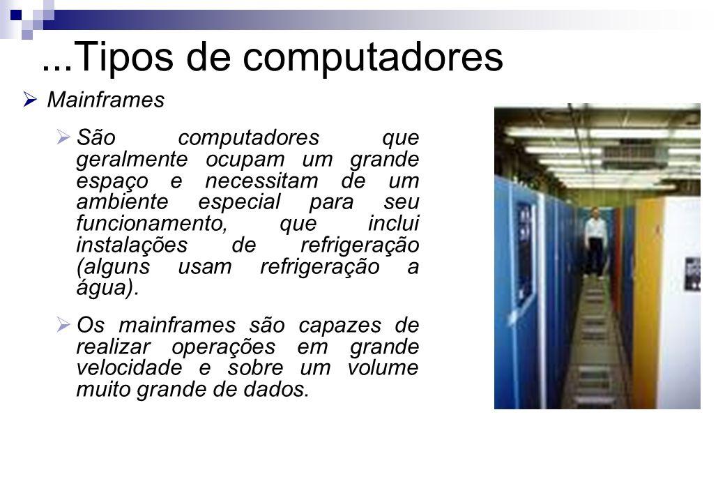 Mainframes São computadores que geralmente ocupam um grande espaço e necessitam de um ambiente especial para seu funcionamento, que inclui instalações