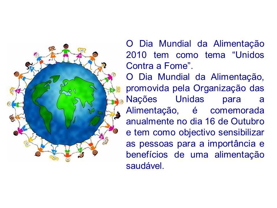 O Dia Mundial da Alimentação 2010 tem como tema Unidos Contra a Fome. O Dia Mundial da Alimentação, promovida pela Organização das Nações Unidas para