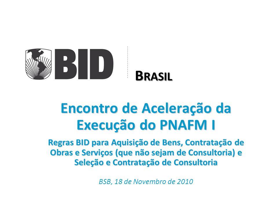 1 Encontro de Aceleração da Execução do PNAFM I Regras BID para Aquisição de Bens, Contratação de Obras e Serviços (que não sejam de Consultoria) e Se